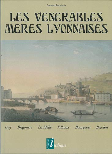 Les vénérables mères lyonnaises : Guy, Brigousse, la Mélie, Fillioux, Bourgeois, Bizolon