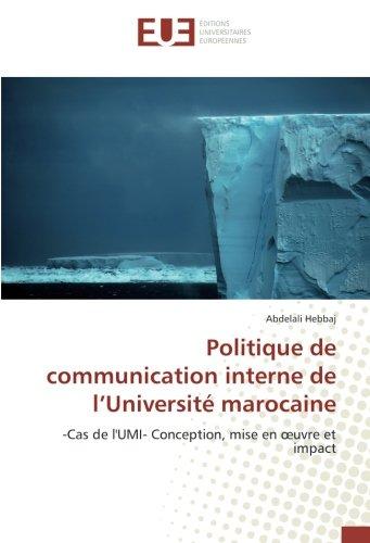 Politique de communication interne de l'Université marocaine: -Cas de l'UMI- Conception, mise en œuvre et impact par Abdelali Hebbaj
