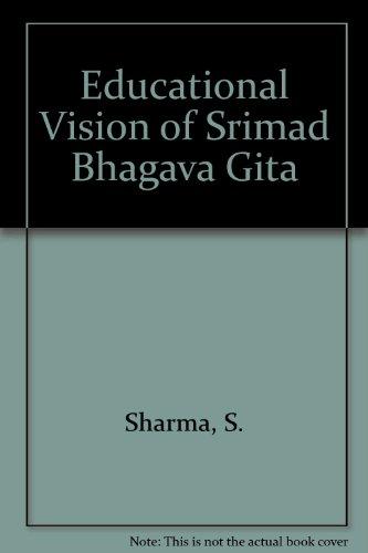 Educational Vision of Srimad Bhagava Gita por S. Sharma
