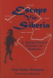 Escape Via Siberia: A Jewish Child's Odyssey of Survival