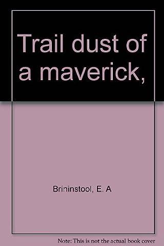 Trail dust of a maverick,