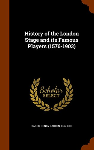 History of the London Stage and its Famous Players (1576-1903)