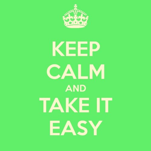 Keep Calm and Take It Easy - 6...