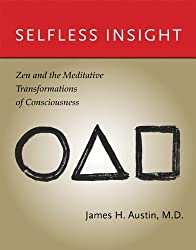 Selfless Insight: Zen and the Meditative Transformations of Consciousness (MIT Press) by James H. Austin MD (2011-09-30)