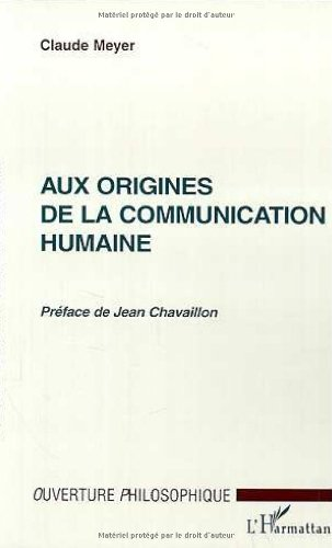 Aux origines de la communication humaine par Claude Meyer