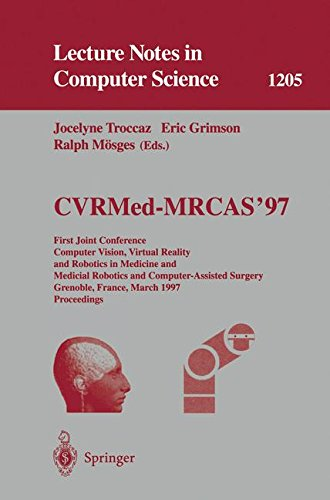 CVRMed-MRCAS'97: First Joint Conference, Computer Vision, Virtual Reality and Robotics in Medicine and Medical Robotics and Computer-Assisted Surgery, ... Notes in Computer Science, Band 1205)
