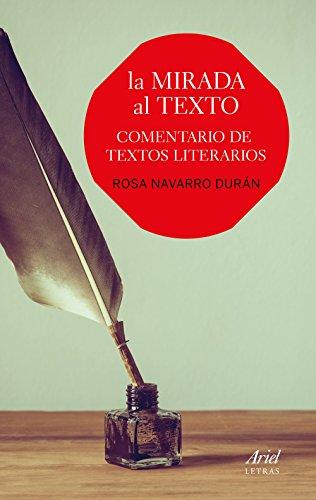 La mirada al texto: Comentario de textos literarios por Rosa Navarro Durán
