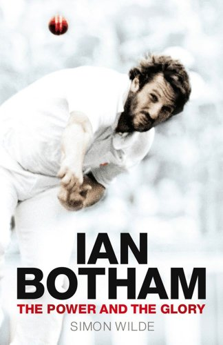 Ian Botham: The Power and the Glory (English Edition) por Simon Wilde