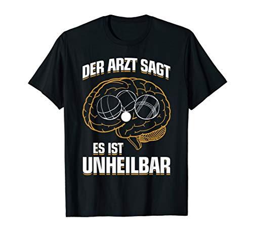 Lustiges Boules Boule Petanque T-Shirt: ...Es Ist Unheilbar