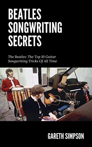 The Beatles Songwriting Secrets: The Top Ten Guitar Songwriting ...