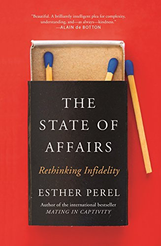 The State Of Affairs: Rethinking Infidelity - a book for anyone who has ever loved par Esther Perel