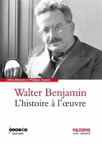 Walter Benjamin : L'histoire à l'oeuvre par Gilles Behnam