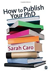 How to Publish Your PhD by Sarah Caro (2009-02-18)