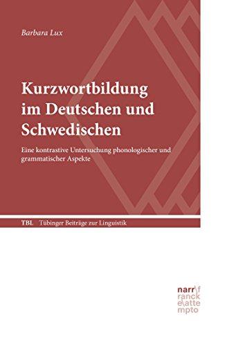 Kurzwortbildung im Deutschen und Schwedischen: Eine kontrastive Untersuchung phonologischer und grammatischer Aspekte (Tübinger Beiträge zur Linguistik (TBL) 556) (German Edition)