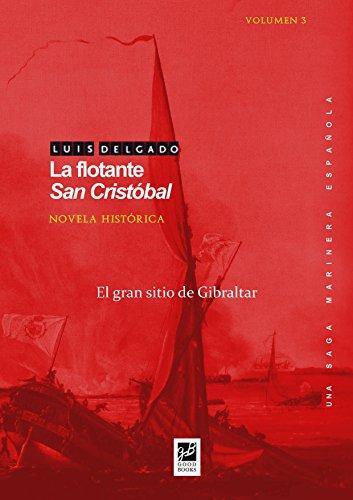 La flotante San Cristóbal: El gran sitio de Gibraltar (Una saga marinera española nº 3) por Luis Delgado Bañón