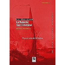 La flotante San Cristóbal: El gran sitio de Gibraltar (Una saga marinera española nº 3)