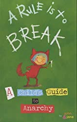 Rule Is To Break, A : Child's Guide to Anarchy, A