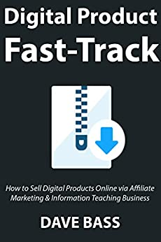 Digital Product Fast-Track: How to Sell Digital Products Online via Affiliate Marketing & Information Teaching Business by [Bass, Dave]