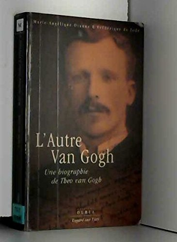 L'AUTRE VAN GOGH. Une biographie de Theo van Gogh