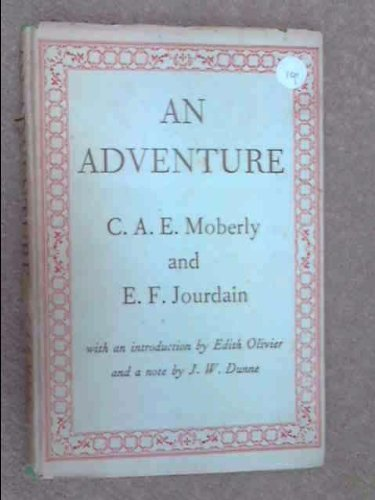 AN ADVENTURE, WITH A PREFACE BY EDITH OLIVIER, AND A NOTE BY J. W. DUNNE
