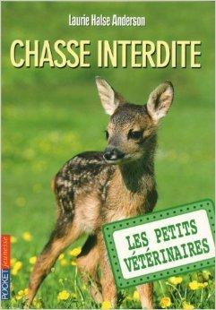 8. Les petits vétérinaires : Chasse interdite de Laurie Halse ANDERSON ( 19 janvier 2012 )