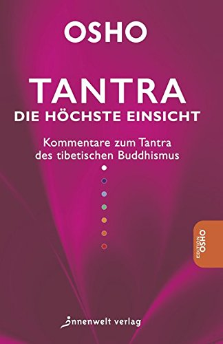 Tantra - Die höchste Einsicht: Kommentare zum Tantra des tibetischen Buddhismus (Buddhismus Und Sex)