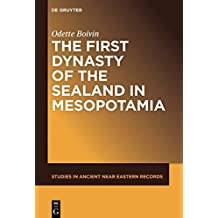 The First Dynasty of the Sealand in Mesopotamia (Studies in Ancient Near Eastern Records (SANER), Band 20)