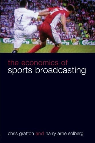 The Economics of Sports Broadcasting by Chris Gratton (2007-07-18)