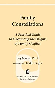 Family Constellations: A Practical Guide to Uncovering the Origins of Family Conflict par [Manne Ph.D., Joy]