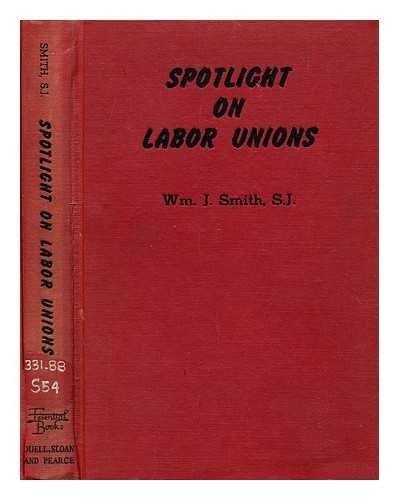 Spotlight on labor unions / William J. Smith