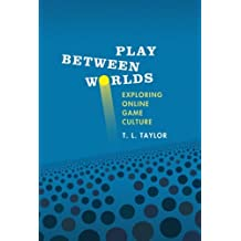 Play Between Worlds: Exploring Online Game Culture (MIT Press) by T. L. Taylor (2009-02-13)