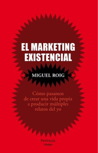 El marketing existencial: Cómo pasamos de crear una vida propia a producir múltiples relatos del yo (ATALAYA)