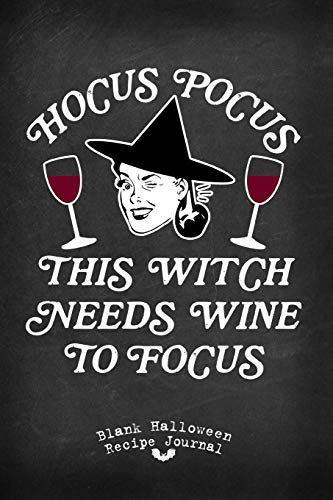 ch Needs Wine To Focus Blank Halloween Recipe Journal: 100 Frighteningly Festive Illustrated Recipe Pages With Table Of Contents ... Style Halloween Recipe Journals, Band 2) ()