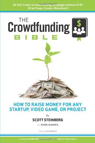 Buchcover: The Crowdfunding Bible: How to Raise Money for Any Startup, Video Game or Project: Written by Scott Steinberg, 2012 Edition, Publisher: Lulu.com [Paperback]