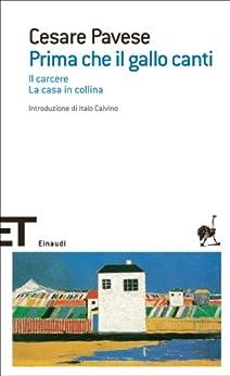 Prima che il gallo canti: Il carcere. La casa in collina (Einaudi tascabili. Scrittori Vol. 1086) (Italian Edition) par [Pavese, Cesare]
