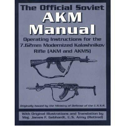 90e17c2987705 The Official Soviet AKM Manual  Operating Instructions for the 7.62mm  Modernized Kalashnikov Rifle (