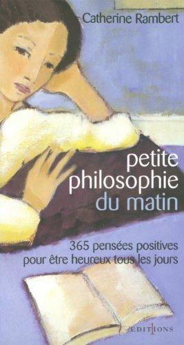 Petite philosophie du matin : 365 penses positives pour tre heureux tous les jours (Editions 1 - Spritualit / Dveloppement Personnel)