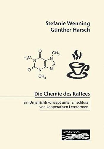 Die Chemie des Kaffees: Ein Unterrichtskonzept unter Einschluss von kooperativen Lernformen by Stefanie Wenning (2009-02-03)
