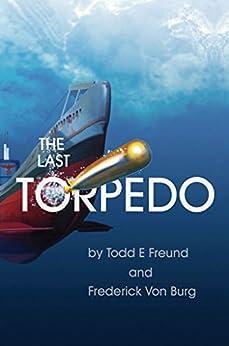 The Last Torpedo (English Edition) di [Von Burg, Frederick, Freund, Todd]