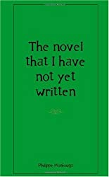 the novel that I have not yet written by Monfouga, Philippe (2009) Paperback