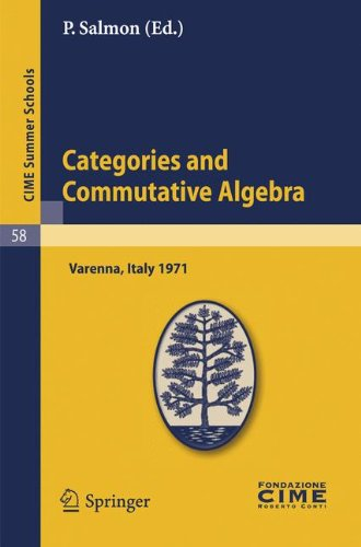 Categories and Commutative Algebra: Lectures given at a Summer School of the Centro Internazionale Matematico Estivo (C.I.M.E) held in Varenna (Como) ... 1971 (English, French and Italian Edition)