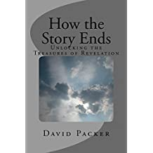 How the Story Ends: Unlocking the Treasures of Revelation (English Edition)