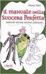 Idea Regalo - Il manuale della suocera perfetta. Perché anche nuora intenda...