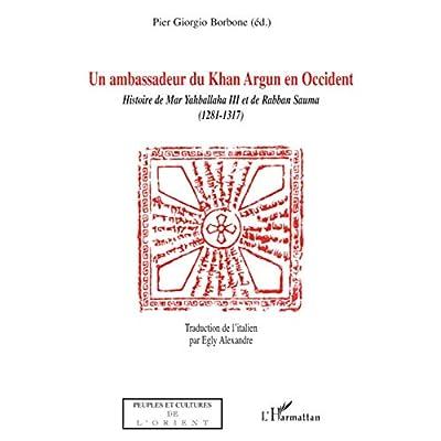 Un Ambassadeur de Khan Argun en Occident: Histoire de Mar Yahballaha III et de Raban Sauma (1281-1317)