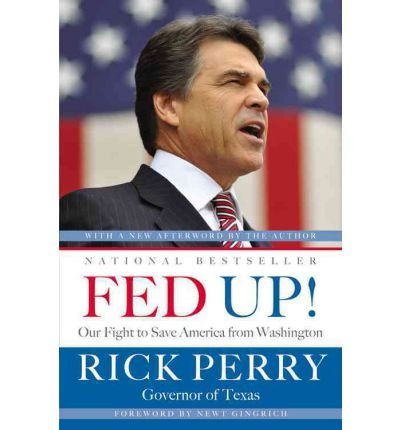 By Rick Perry ; Newt Gingrich ( Author ) [ Fed Up!: Our Fight to Save America from Washington By Jan-2012 Paperback