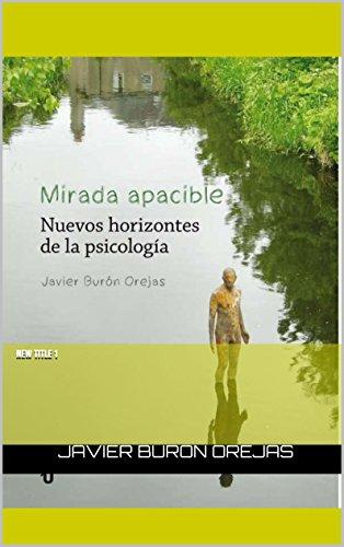 Mirada Apacible.: Nuevos Horizontes de la Psicología. por Javier Buron Orejas