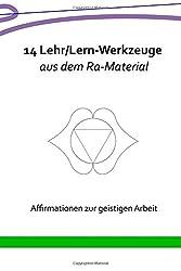14 Lehr/Lern-Werkzeuge aus dem Ra-Material: Affirmationen zur geistigen Arbeit