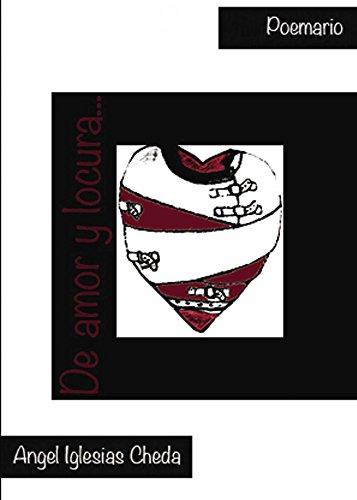 De amor y locura: Poemario por Ángel Iglesias Cheda