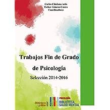 Trabajos Fin de Grado de Psicología. Selección 2014-2016 (Biblioteca de Salud Mental)