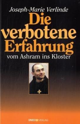 Die verbotene Erfahrung: Vom Ashram ins Kloster